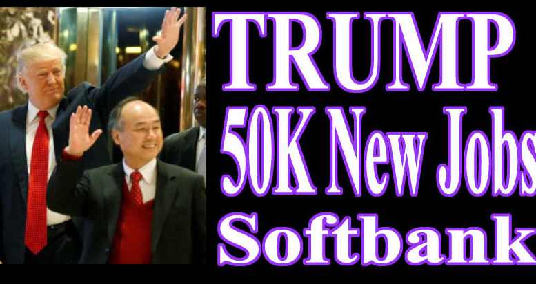 Trump Deal 50K New Jobs via Softbank investment $50 Billion