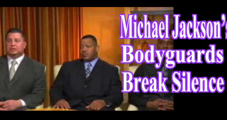 Michael Jacksons Bodyguards Break Silence