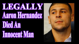 Aaron Hernandez Died An Innocent Man