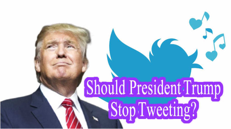 Should President Trump Stop Tweeting